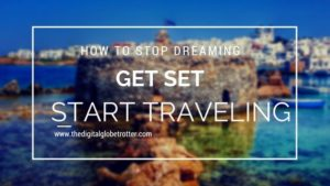 Inspire yourself with this guide on how to snap out and start your own journey and own adventures! How to Stop Dreaming, Get Set and Start Traveling - a Traveler an digital Nomad Guide #budgettravel #traveldestinations #travel #traveling #nomads #howtotravel #travelguide #digitalnomad #travelblog #travelmore #wunderlust #dreams #traveleurope #travelasia #travelusa #travels