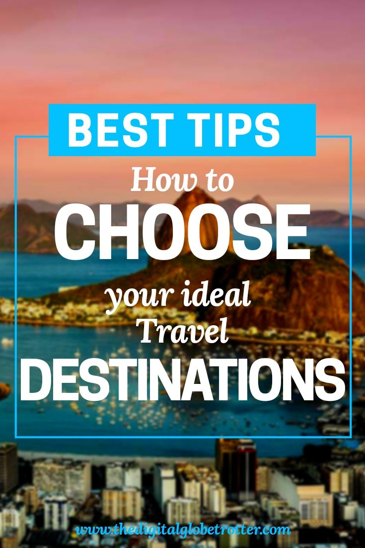 How To Choose Your Ideal Travel Destinations The Digital