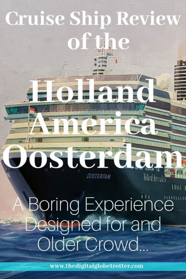 Holland America Oosterdam Cruise Review: A Boring Experience Designed for an Older Crowd #Cruising #cruiseships #MSC #royalcaribbean #ncl #cruises #holidays #vacations #norwegianstar #norwegian #choosefun #Carnival #hollandamerica #pullmantur # #cruisebooking #bookacruise
