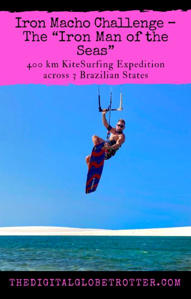 "Iron Macho Challenge – The ""Iron Man of the Seas"" – 400 km KiteSurfing Expedition across 3 Brazilian States - #travelblog #travelphotography #travel #travelblogger #solotraveler #digitalnomad #digitalglobetrotter #thedigitalglobetrotter"